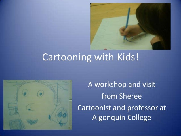 Cartooning with Kids!          A workshop and visit              from Sheree       Cartoonist and professor at           A...