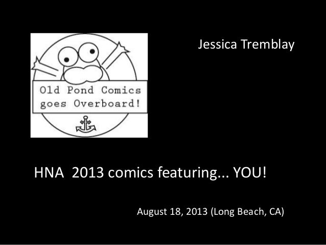 HNA 2013 comics featuring... YOU! August 18, 2013 (Long Beach, CA) Jessica Tremblay