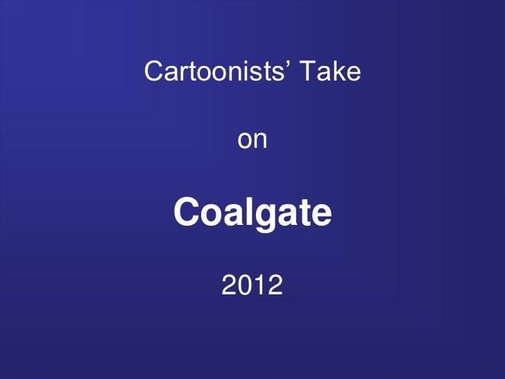 Cartoonists' Take       on  Coalgate      2012