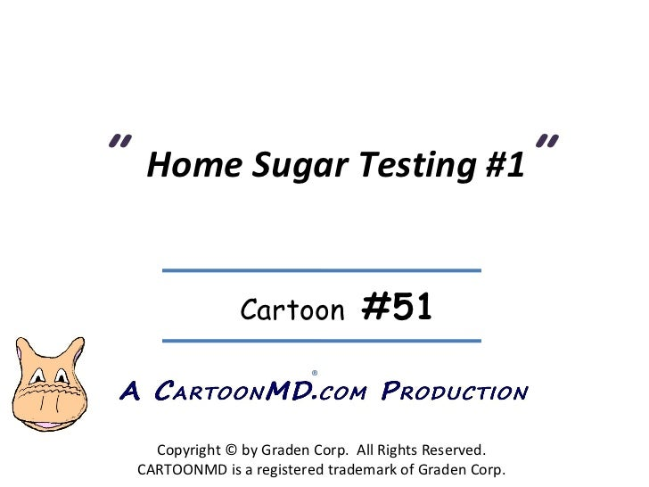"""""""  Home Sugar Testing #1 """" Copyright © by Graden Corp.  All Rights Reserved. CARTOONMD is a registered trademark of Graden..."""