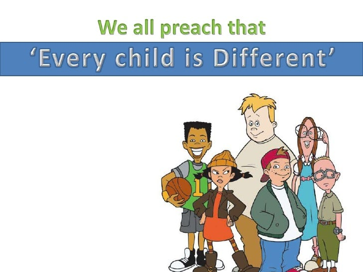 We all preach that <br />'Every child is Different'<br />