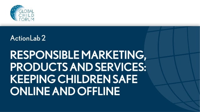 RESPONSIBLE MARKETING, PRODUCTS AND SERVICES: KEEPING CHILDREN SAFE ONLINE AND OFFLINE ActionLab 2
