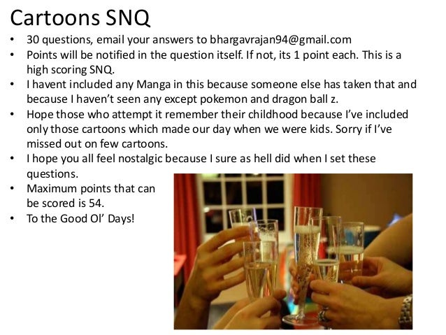 Cartoons SNQ • 30 questions, email your answers to bhargavrajan94@gmail.com • Points will be notified in the question itse...