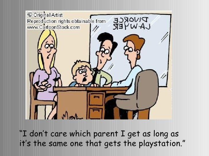 """"""" I don't care which parent I get as long as it's the same one that gets the playstation."""""""