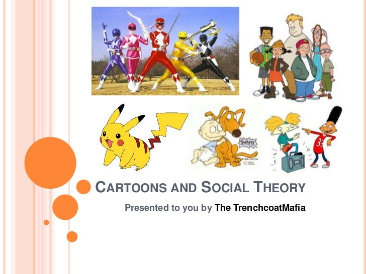 CARTOONS AND SOCIAL THEORY   Presented to you by The TrenchcoatMafia