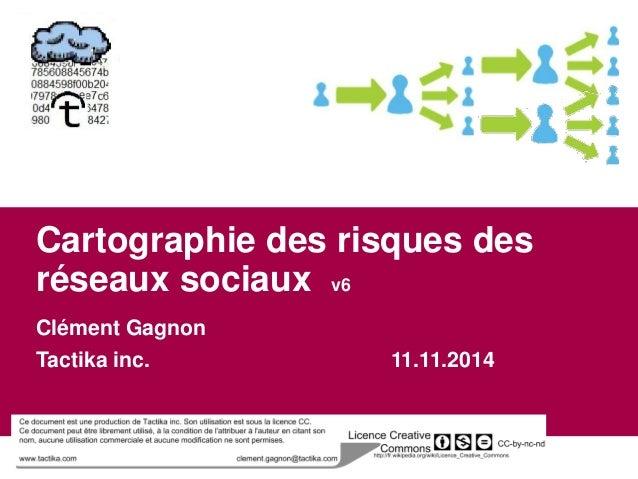 Cartographie des risques des  réseaux sociaux v6  Clément Gagnon  Tactika inc. 11.11.2014
