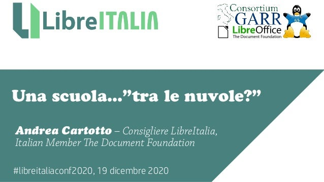 """#libreitaliaconf2020, 19 dicembre 2020 Una scuola...""""tra le nuvole?"""" Andrea Cartotto – Consigliere LibreItalia, Italian Me..."""