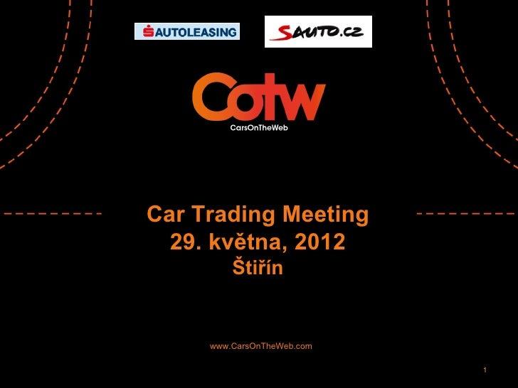 Car Trading Meeting  29. května, 2012         Štiřín     www.CarsOnTheWeb.com                            1