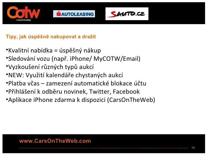 Tipy, jak úspěšně nakupovat a dražit•Kvalitní nabídka = úspěšný nákup•Sledování vozu (např. iPhone/ MyCOTW/Email)•Vyzkouše...