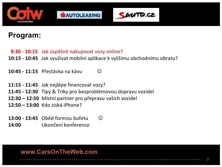 Program: 9:30 - 10:15 Jak úspěšně nakupovat vozy online?10:15 - 10:45 Jak využívat mobilní aplikace k vyššímu obchodnímu o...