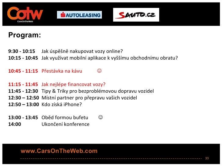 Program:9:30 - 10:15 Jak úspěšně nakupovat vozy online?10:15 - 10:45 Jak využívat mobilní aplikace k vyššímu obchodnímu ob...