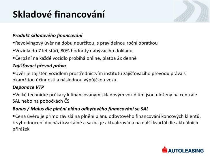 Skladové financováníProdukt skladového financování•Revolvingový úvěr na dobu neurčitou, s pravidelnou roční obrátkou•Vozid...