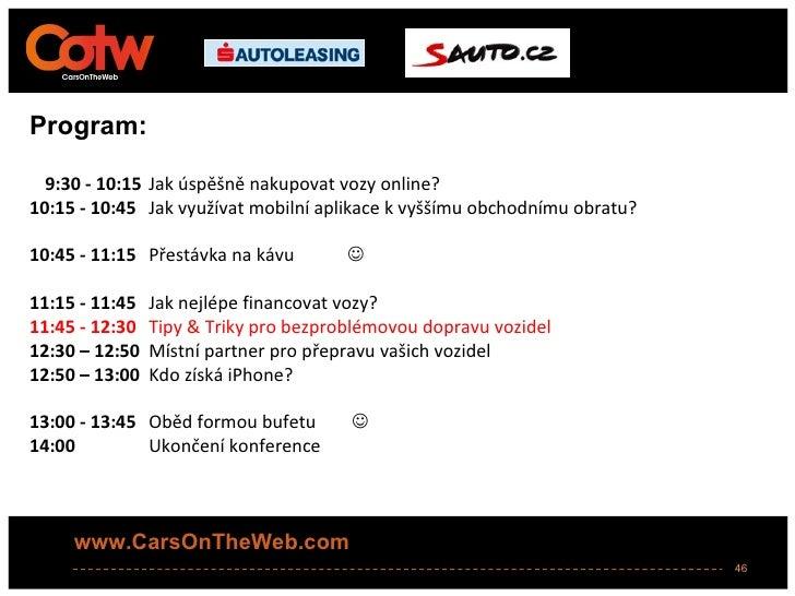 Program:  9:30 - 10:15 Jak úspěšně nakupovat vozy online?10:15 - 10:45 Jak využívat mobilní aplikace k vyššímu obchodnímu ...