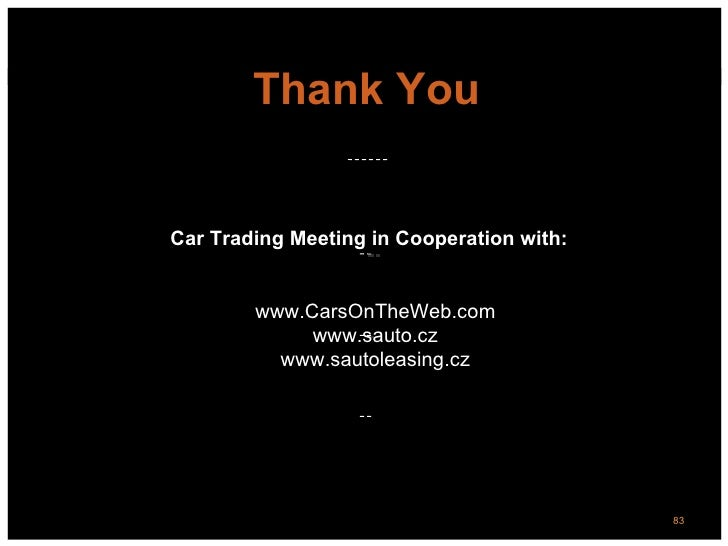 Thank YouCar Trading Meeting in Cooperation with:        www.CarsOnTheWeb.com             www.sauto.cz          www.sautol...