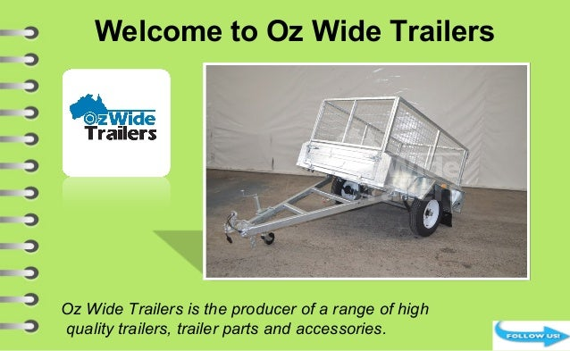Welcome to Oz Wide Trailers Oz Wide Trailers is the producer of a range of high quality trailers, trailer parts and access...