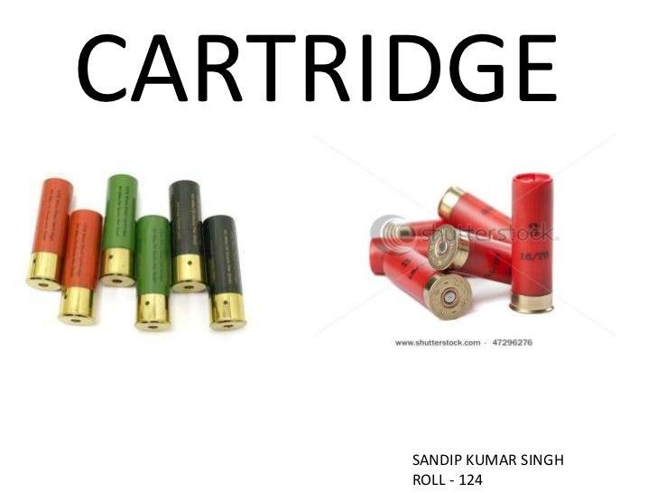 CARTRIDGE<br />SANDIP KUMAR SINGH<br />ROLL - 124<br />
