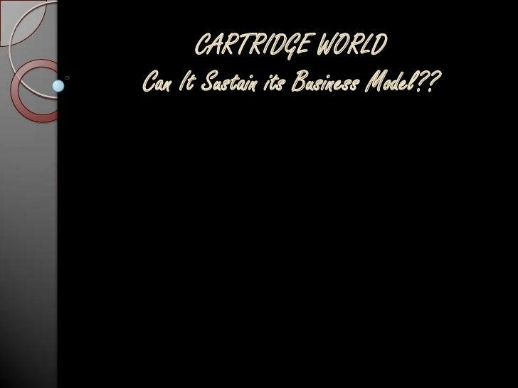 CARTRIDGE WORLDCan It Sustain its Business Model??<br />