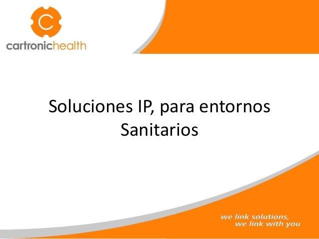 Soluciones IP, para entornos Sanitarios