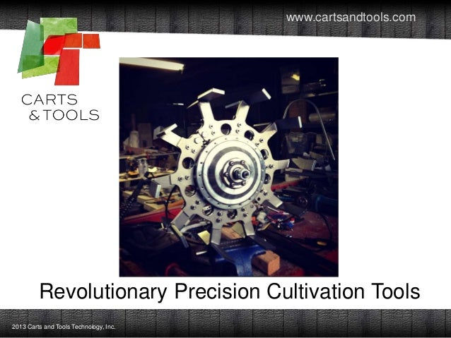 www.cartsandtools.com  Revolutionary Precision Cultivation Tools 2013 Carts and Tools Technology, Inc.