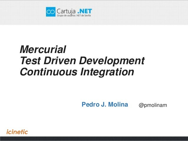 MercurialTest Driven DevelopmentContinuous Integration@pmolinamPedro J. Molina