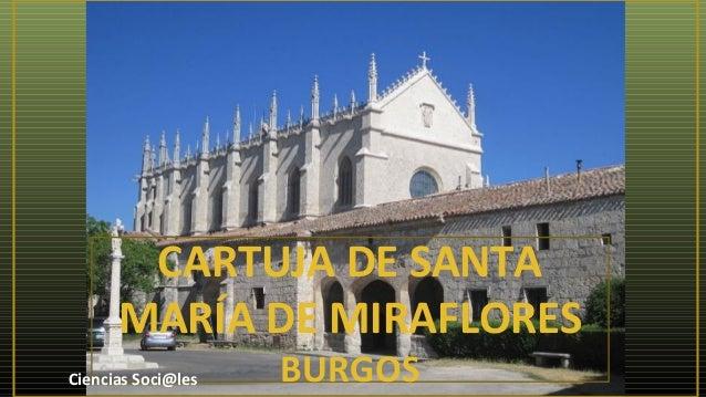 CARTUJA DE SANTA MARÍA DE MIRAFLORES BURGOSCiencias Soci@les