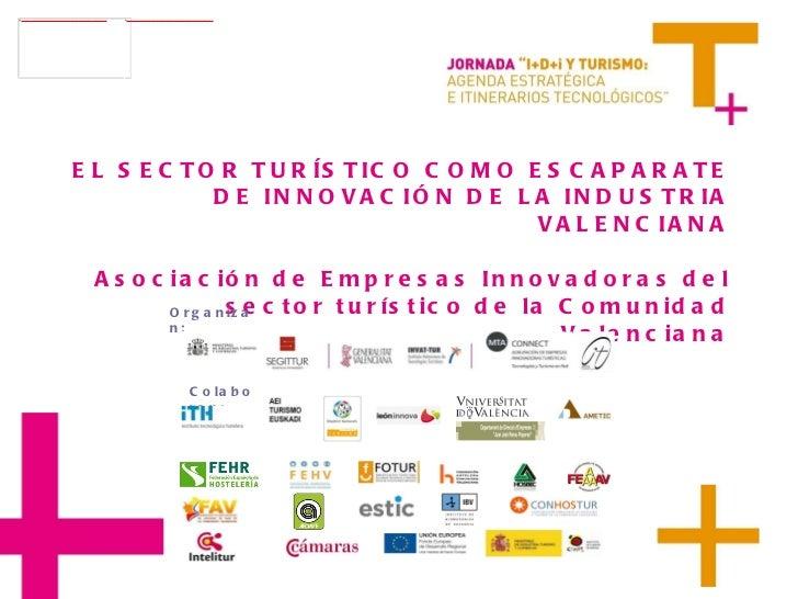 EL SECTOR TURÍSTICO COMO ESCAPARATE DE INNOVACIÓN DE LA INDUSTRIA VALENCIANA Asociación de Empresas Innovadoras del sector...