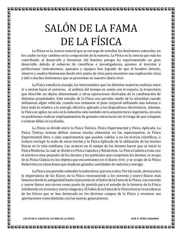 LOS 99 EN EL SALÓN DE LA FAMA DE LA FÍSICA JOSÉ G. PÉREZ SANABRIA SALÓN DE LA FAMA DE LA FÍSICA La Física es la ciencia na...