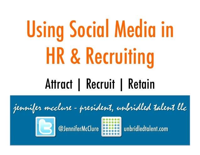 Using Social Media In HR & Recruiting - Jennifer McClure - Oct 2012