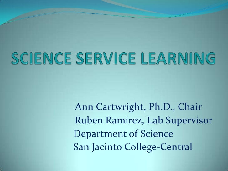 SCIENCE SERVICE LEARNING<br />                       Ann Cartwright, Ph.D., Chair<br />     Ruben Ramirez, Lab Supervis...