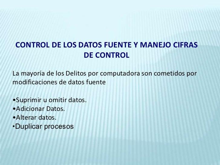 CONTROL DE LOS DATOS FUENTE Y MANEJO CIFRAS DE CONTROL<br />La mayoría de los Delitos por computadora son cometidos por mo...