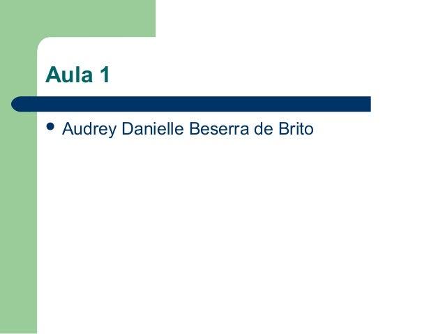 Aula 1  Audrey  Danielle Beserra de Brito