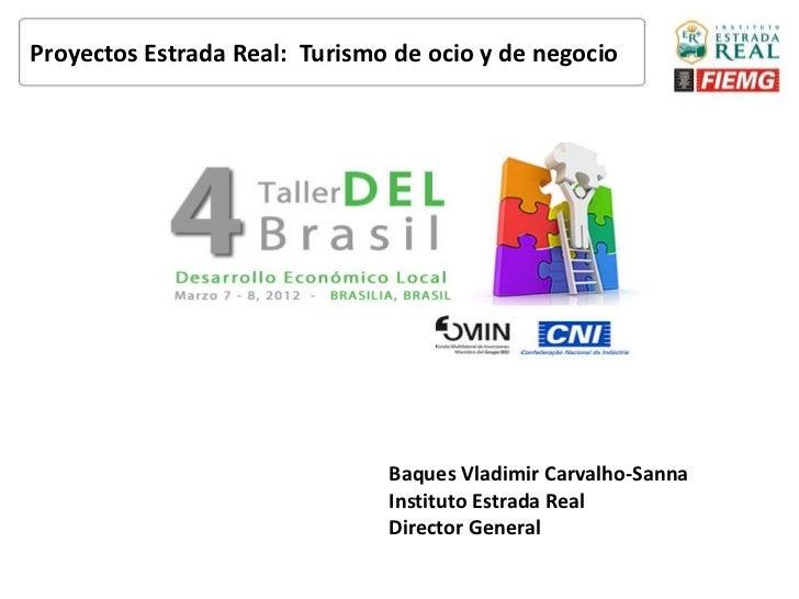 Proyectos Estrada Real: Turismo de ocio y de negocio                               Baques Vladimir Carvalho-Sanna         ...