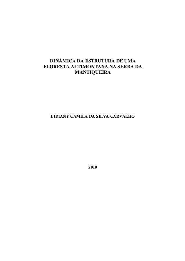 DINÂMICA DA ESTRUTURA DE UMA FLORESTA ALTIMONTANA NA SERRA DA MANTIQUEIRA LIDIANY CAMILA DA SILVA CARVALHO 2010