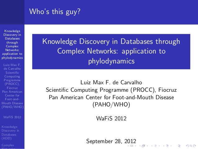 Who's this guy? Knowledge Discovery in Databases through Complex Networks: application to phylodynamics Luiz Max F. de Car...