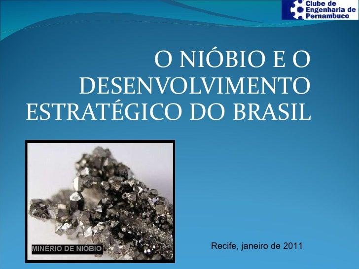 O NIÓBIO E O DESENVOLVIMENTO ESTRATÉGICO DO BRASIL Recife, janeiro de 2011