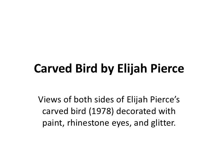 Carved Bird by Elijah PierceViews of both sides of Elijah Pierce's carved bird (1978) decorated with paint, rhinestone eye...