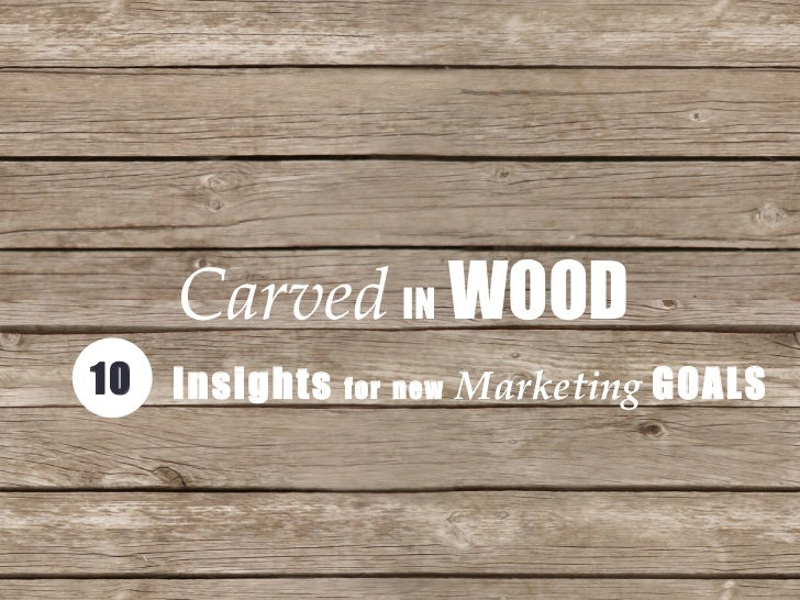 Carved   IN  WOOD Insights  for   new   Marketing  GOALS 10