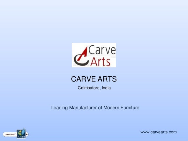 CARVE ARTSCoimbatore, Indiawww.carvearts.comLeading Manufacturer of Modern Furniture
