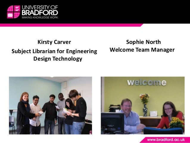 Kirsty Carver                  Sophie NorthSubject Librarian for Engineering   Welcome Team Manager        Design Technology