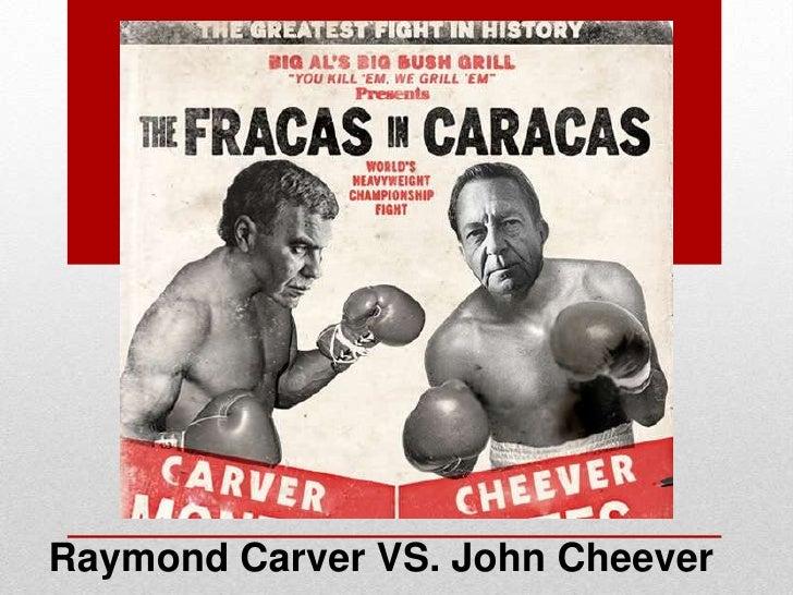 Raymond Carver VS. John Cheever