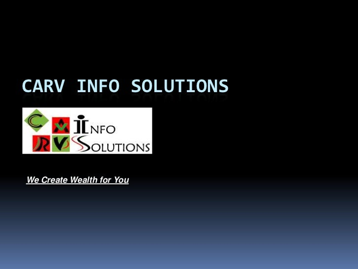 CARV INFO SOLUTIONSWe Create Wealth for You