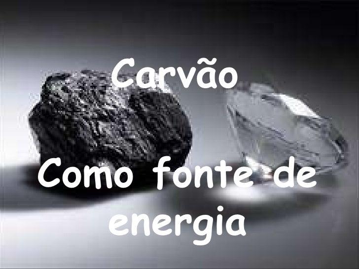 Carvão<br />Como fonte de energia<br />