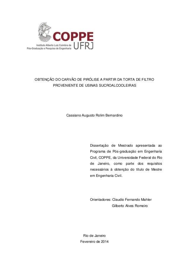 OBTENÇÃO DO CARVÃO DE PIRÓLISE A PARTIR DA TORTA DE FILTRO  PROVENIENTE DE USINAS SUCROALCOOLEIRAS  Cassiano Augusto Rolim...