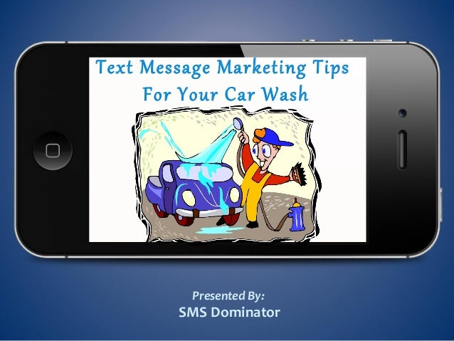 Text Message Marketing TipsFor Your Car WashPresented By:SMS Dominator