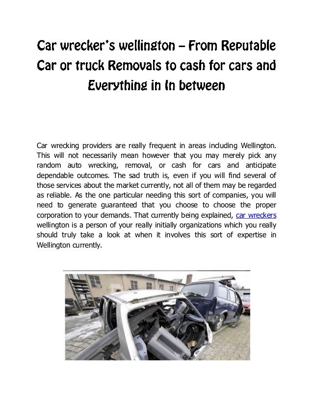 Car wrecking providers are really frequent in areas including Wellington. This will not necessarily mean however that you ...