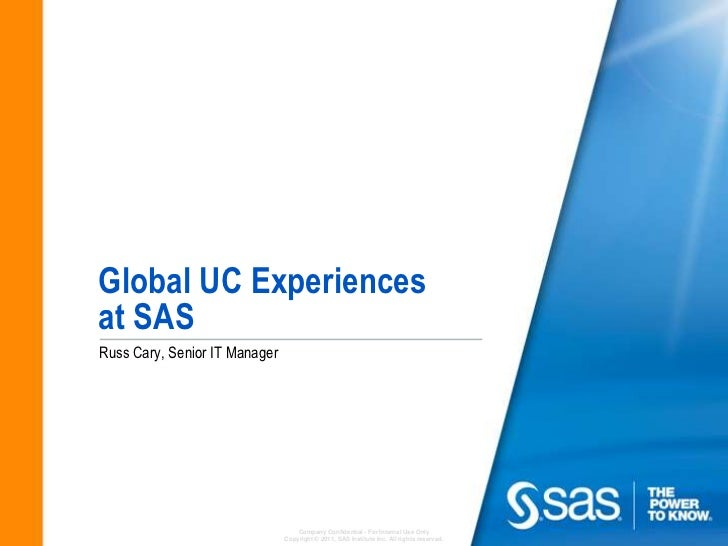 Global UC Experiencesat SAS<br />Russ Cary, Senior IT Manager<br />