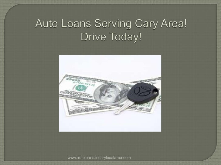 Auto Loans Serving Cary Area!Drive Today!<br />www.autoloans.incarylocalarea.com<br />