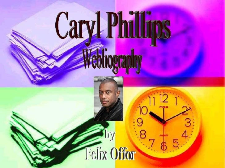 Caryl Phillips Webliography by Felix Offor