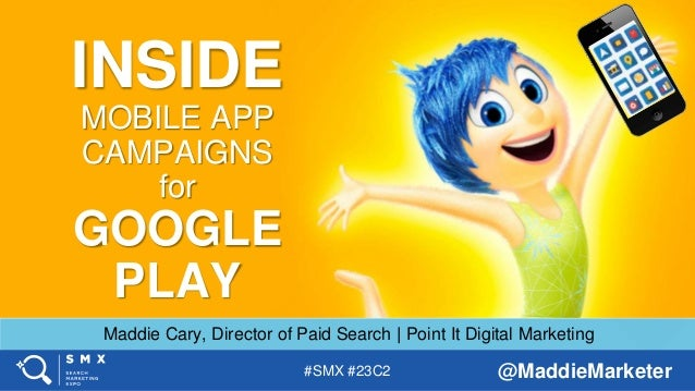 #SMX #23C2 @MaddieMarketer INSIDE MOBILE APP CAMPAIGNS for GOOGLE PLAY Maddie Cary, Director of Paid Search | Point It Dig...