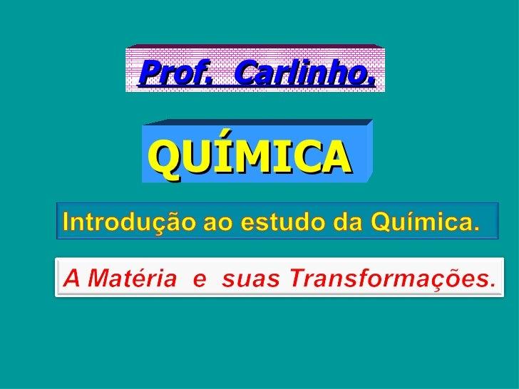 Prof. Carlinho.QUÍMICA